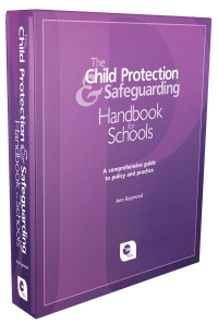 The Child Protection and Safeguarding Handbook for Schools